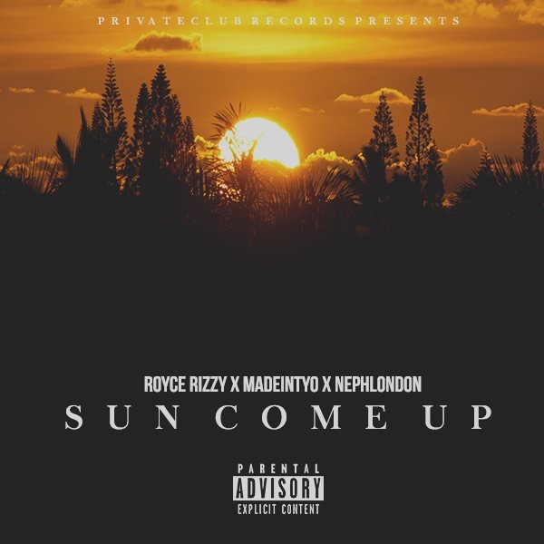 Royce Rizzy x Madeintyo x NephLon Don - Sun Come Up